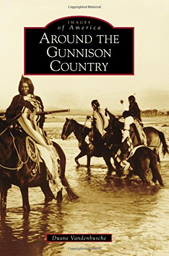 Gunnison Colorado History (Around the Gunnison Country (Images of America))
