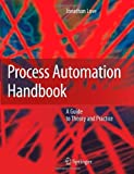 Process Automation Handbook : A Guide to Theory and Practice, Love, Jonathan, 1846282810