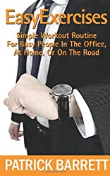 Easy Exercises: Simple Workout Routine For Busy People In The Office, At Home, Or On The Road