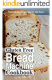 Gluten Free Bread Machine Cookbook