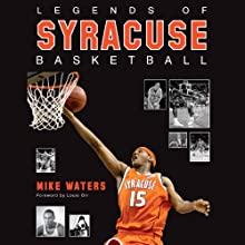 Legends of Syracuse Basketball: Carmelo Anthony, Rony Seikaly, Derrick Coleman, John Wallace, Jim Boeheim, and Many More! Audiobook by Mike Waters Narrated by David Deboy