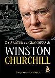 O Caráter e a Grandeza de Winston Churchill