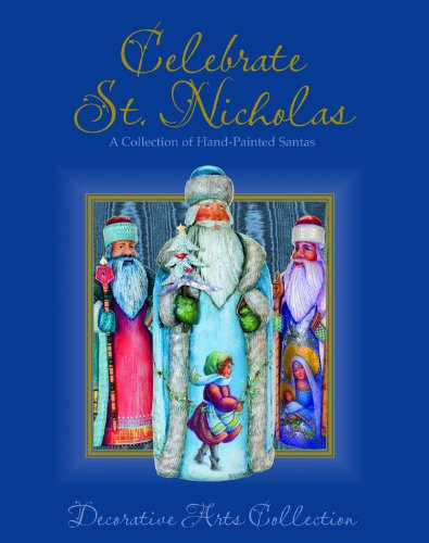 Celebrate St. Nicholas: A Collection of Hand-Painted Santas (Decorative Arts ()
