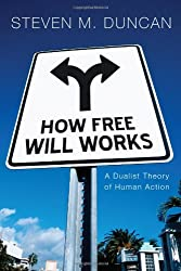 How Free Will Works: A Dualist Theory of Human Action