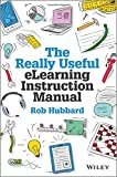 The Really Useful eLearning Instruction Manual: Your toolkit for putting elearning into practice
