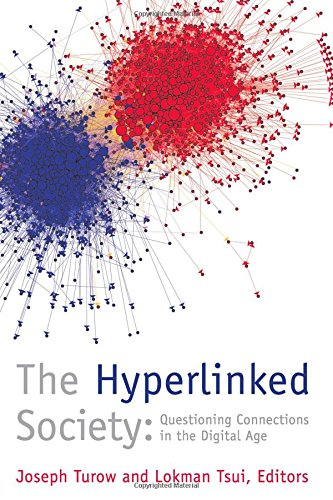 The Hyperlinked Society: Questioning Connections in the Digital Age (The New Media World)