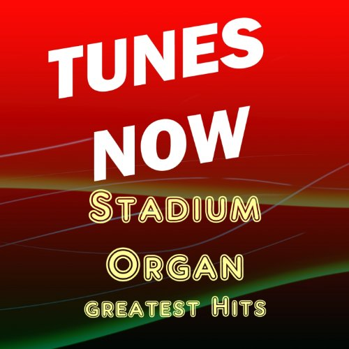 Tunes Now: Stadium Organ Greatest Hits