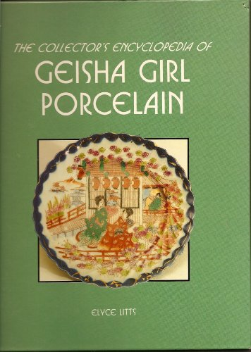 The Collector's Encyclopedia of Geisha Girl Porcelain