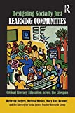 Designing Socially Just Learning Communities: Critical Literacy Education across the Lifespan