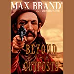 Beyond the Outposts | Max Brand