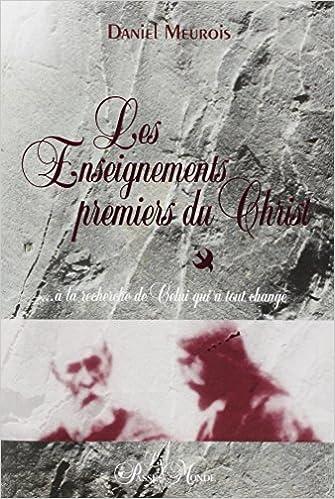 Lire en ligne Les Enseignements premiers du Christ ... à la recherche de Celui qui a tout changé pdf ebook