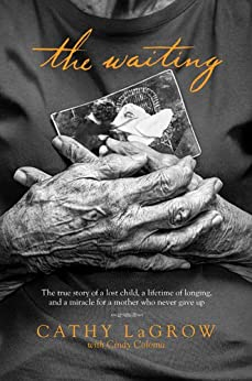 The Waiting: The True Story of a Lost Child, a Lifetime of Longing, and a Miracle for a Mother Who Never Gave Up by [LaGrow, Cathy]