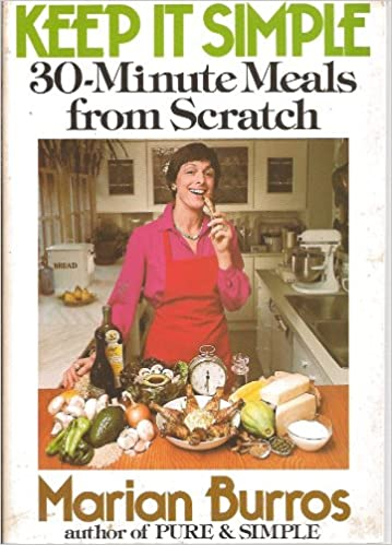 Keep it simple 30 minute meals from scratch marian burros betty keep it simple 30 minute meals from scratch marian burros betty binns book design 9780688004507 amazon books sisterspd