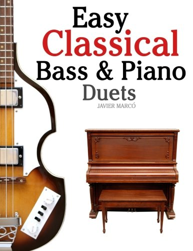 Easy Classical Bass & Piano Duets: Featuring music of Strauss, Grieg, Bach and other composers
