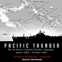 Pacific Thunder: The US Navy's Central Pacific Campaign, August 1943-October 1944 | Livre audio Auteur(s) : Thomas McKelvey Cleaver Narrateur(s) : Tom Perkins