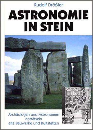 Astronomie in Stein. Archäologen und Astronomen enträtseln alte Bauwerke und Kultstätten