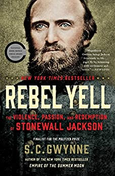 Rebel Yell: The Violence, Passion, and Redemption of Stonewall Jackson by [Gwynne, S. C.]