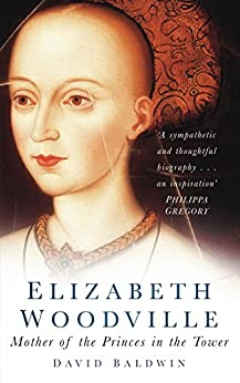 Elizabeth Woodville: Mother of the Princes in the Tower by [Baldwin, David]