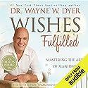 Wishes Fulfilled: Mastering the Art of Manifesting Hörbuch von Wayne W. Dyer Gesprochen von: Wayne W. Dyer