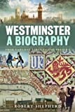 Westminster : That Terrible Place - A History of Britain and Power, Shepherd, Robert, 0826423809