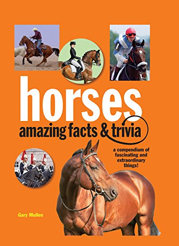 Horses: Amazing Facts and Trivia