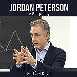 Jordan Peterson: A Biography | Michael David