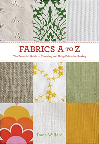Fabrics A To Z The Essential Guide To Choosing And Using Fabric For
