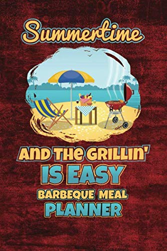 Summertime And The Grillin' Is Easy Barbeque Meal Planner: 110 Page with Cherry Red Background Custom Blank Planning Organizer with Grocery Shopping ... Lovers Prep Notebook (Grill'em All Gifts)