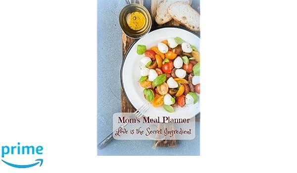 mom s meal planner love is the secret ingredient weekly menu