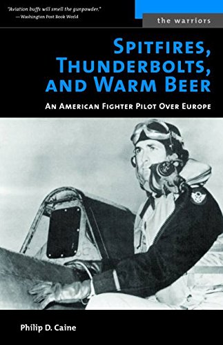 Spitfires, Thunderbolts, and Warm Beer: An American Fighter Pilot Over Europe (The Warriors)