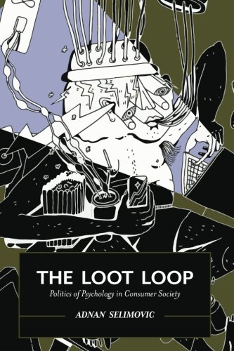 The Loot Loop: Politics of Psychology in Consumer Society