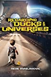 Regarding Ducks and Universes, Neve Maslakovic, 1935597345
