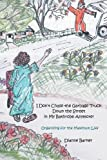 I Don't Chase the Garbage Truck down the Street in My Bathrobe Anymore!, Dianne Barker, 146273510X
