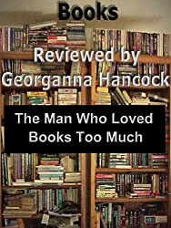 Review of THE MAN WHO LOVED BOOKS TOO MUCH (Books Reviewed by Georganna Hancock Book 2)