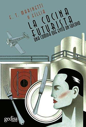 Descargar Libro La Cocina Futurista: Una Comida Que Evitó El Suicidio F. T. Marinetti