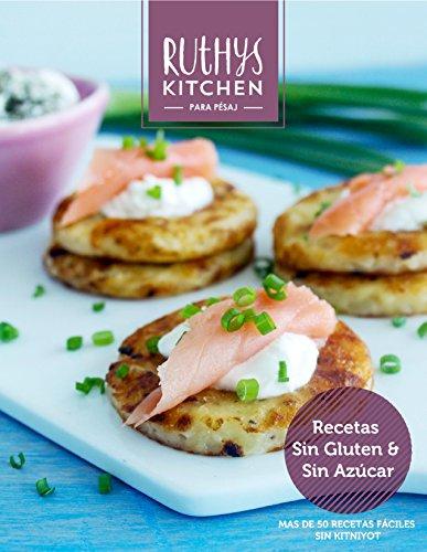 Ruthy's Kitchen para Pésaj: 50 recetas fáciles, kosher de Pésaj,  sin Kitniyot. (Spanish Edition) by Ruth Israely