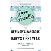 Deep Breaths: The New Mom's Handbook to Your Baby's First Year