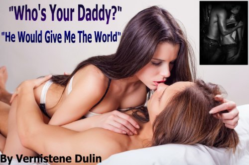 WHOS YOUR DADDY?    HE WOULD GIVE ME THE WORLD (BILLIONAIRE LOVE Book 3)
