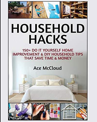 Household Hacks: 150 Do It Yourself Home Improvement amp DIY Household Tips That Save Time amp Money Household DIY Home Improvement Cleaning Organizing