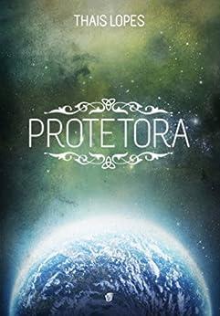 Protetora (Crônicas de Táiran - Os Guardiões Livro 3) (Portuguese Edition) by [Lopes, Thais]