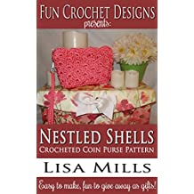 Nestled Shells Crocheted Coin Purse Pattern: Easy to make, fun to give away as gifts! (Fun Crochet Designs Crocheted Purse Collection Book 8)