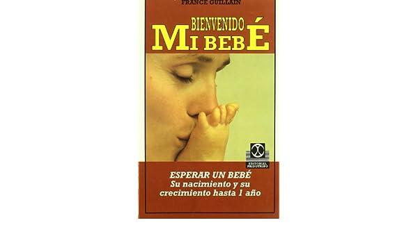 Bienvenido mi bebé : esperar un bebé, su nacimiento y crecimiento: Amazon.es: France Guillain: Libros
