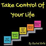 Take Control of Your Life: A 2 Hour Plan to Help You Set and Reach Your Goals | Rachel Rofe