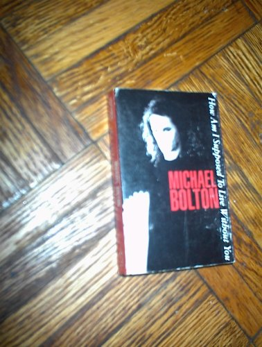 How Am I Supposed To Live Without You: Michael Bolton (Cassette Single) (1989)