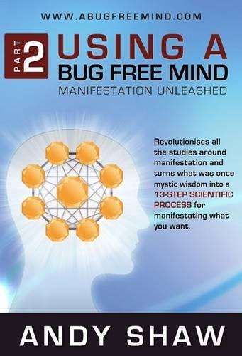 Using A Bug Free Mind: Manifestation Unleashed