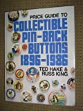 Collectible Pin-Back Buttons, 1896-1986, Ted Hake and Russ King, 0918708109