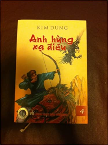 Anh Hung Xa Dieu (The Legend of the Condor Heroes) (Volume 4/4): Kim Dung,  Tra Luong, Louis Cha, Cao Tu Thanh, Jing Yong: Amazon.com: Books
