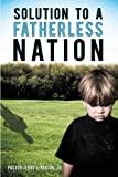 Solution to a Fatherless Nation, Jr. Pastor Jerry L. Macon, 1450214231