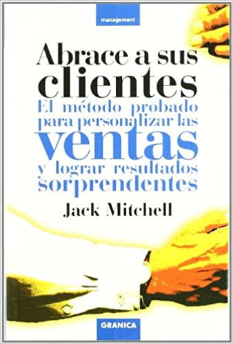 fbe14a750ad Abrace a sus clientes : el método probado para personalizar las ventas y  lograr resultados sorprendentes (Spanish) Paperback – 1 Sep 2004
