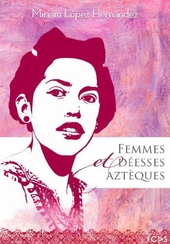 Femmes et déesses aztèques (Femme mesoaméricaine t. 1) (French Edition)